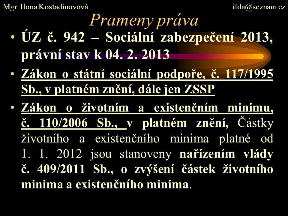 Prameny práva ÚZ č. 942 – Sociální zabezpečení 2013, právní stav k 04. 2. 2013 Zákon o státní sociální podpoře, č. 117/1995 Sb., v platném znění, dále