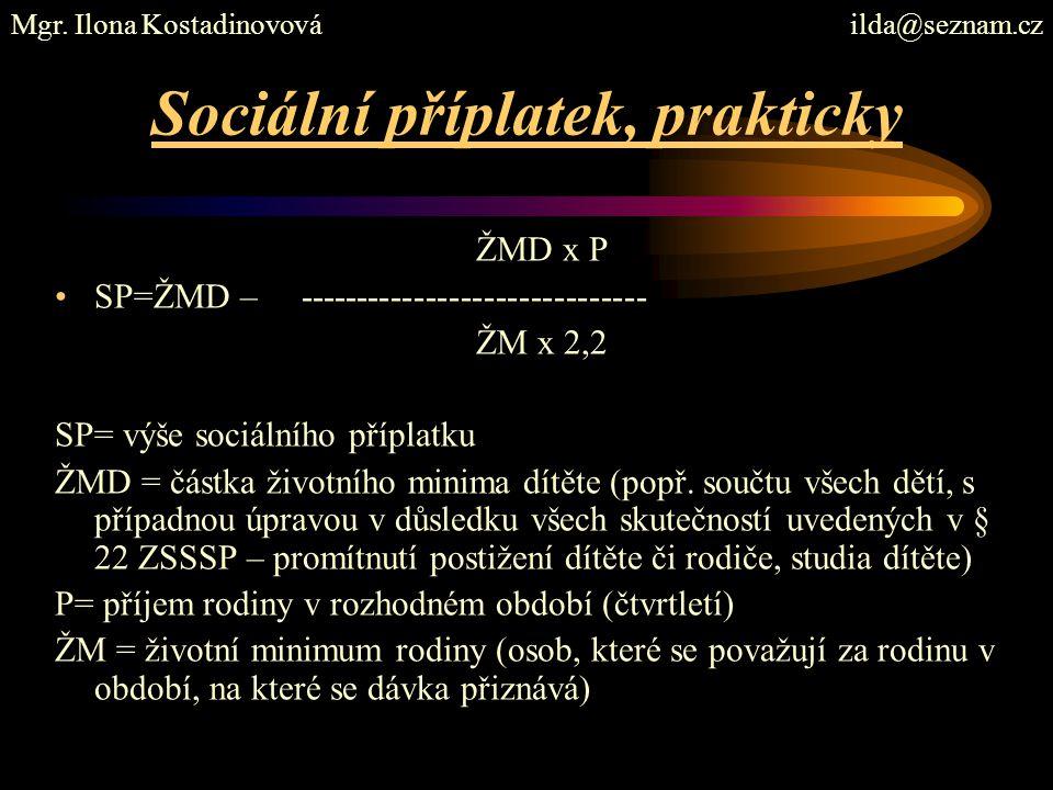 Sociální příplatek, prakticky ŽMD x P SP=ŽMD – ------------------------------ ŽM x 2,2 SP= výše sociálního příplatku ŽMD = částka životního minima dít