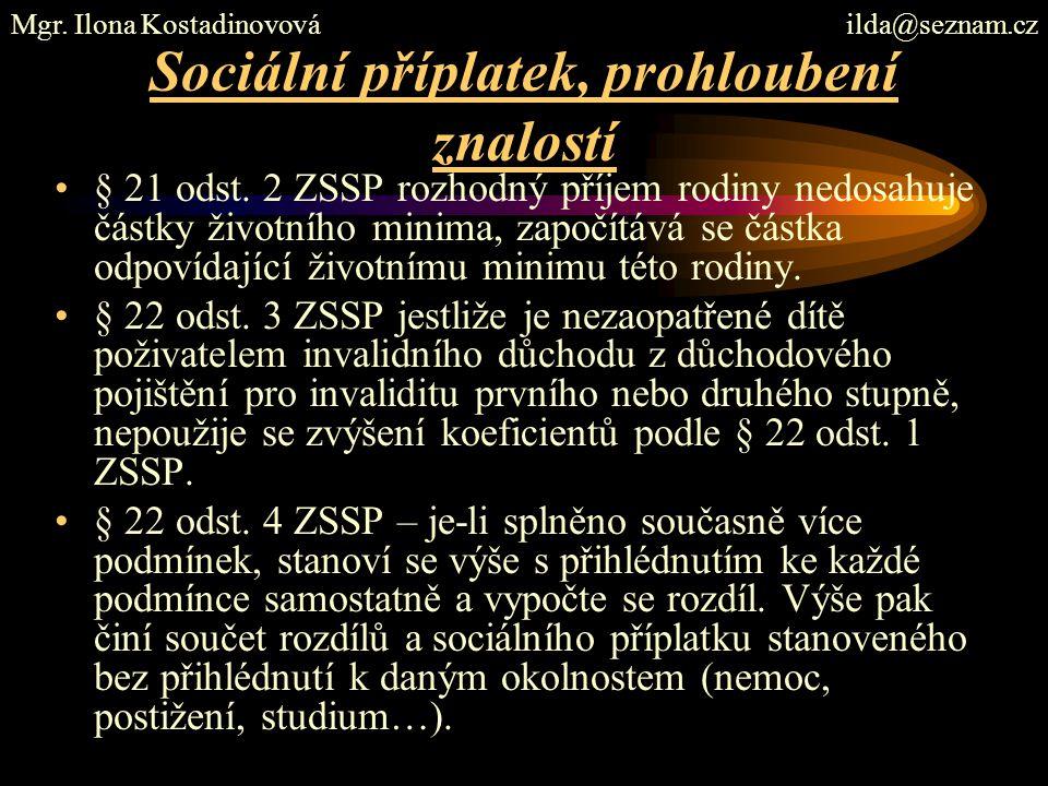 Sociální příplatek, prohloubení znalostí § 21 odst. 2 ZSSP rozhodný příjem rodiny nedosahuje částky životního minima, započítává se částka odpovídajíc