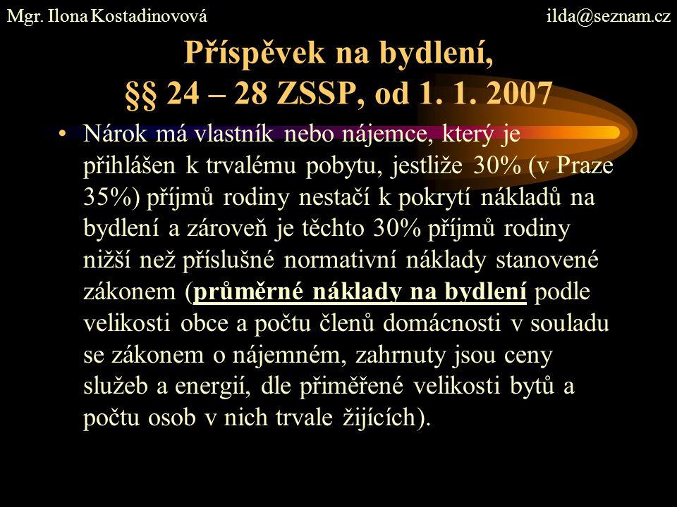 Příspěvek na bydlení, §§ 24 – 28 ZSSP, od 1. 1. 2007 Nárok má vlastník nebo nájemce, který je přihlášen k trvalému pobytu, jestliže 30% (v Praze 35%)