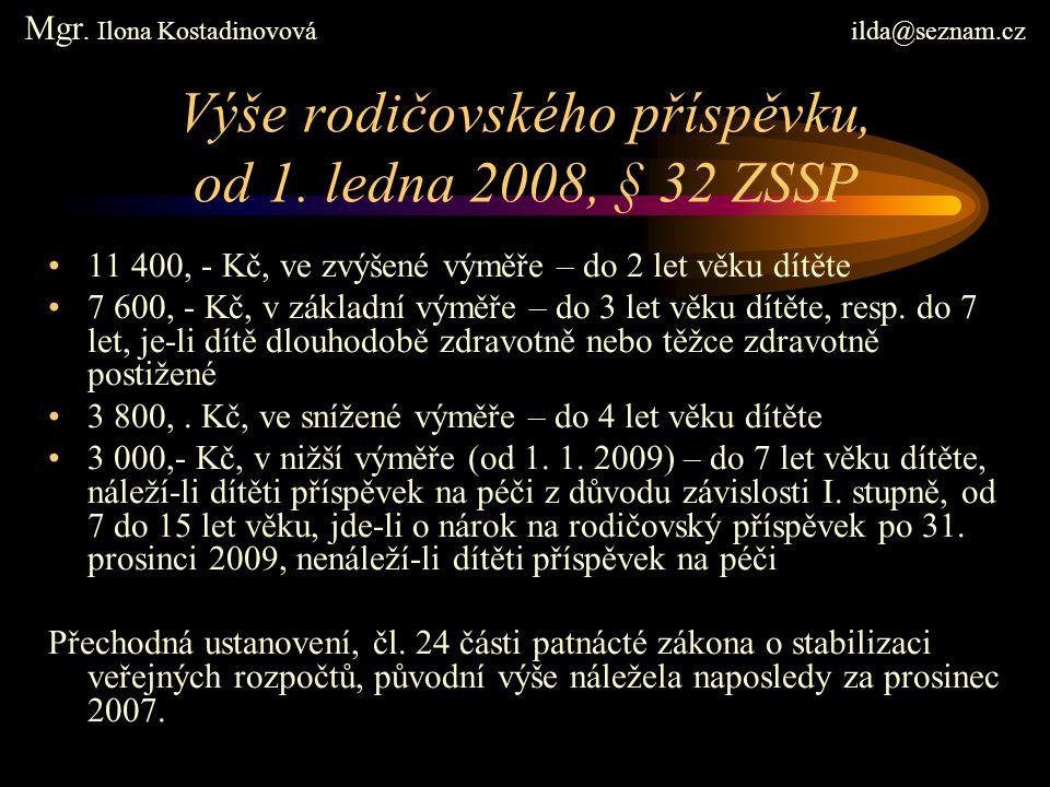 Výše rodičovského příspěvku, od 1. ledna 2008, § 32 ZSSP 11 400, - Kč, ve zvýšené výměře – do 2 let věku dítěte 7 600, - Kč, v základní výměře – do 3