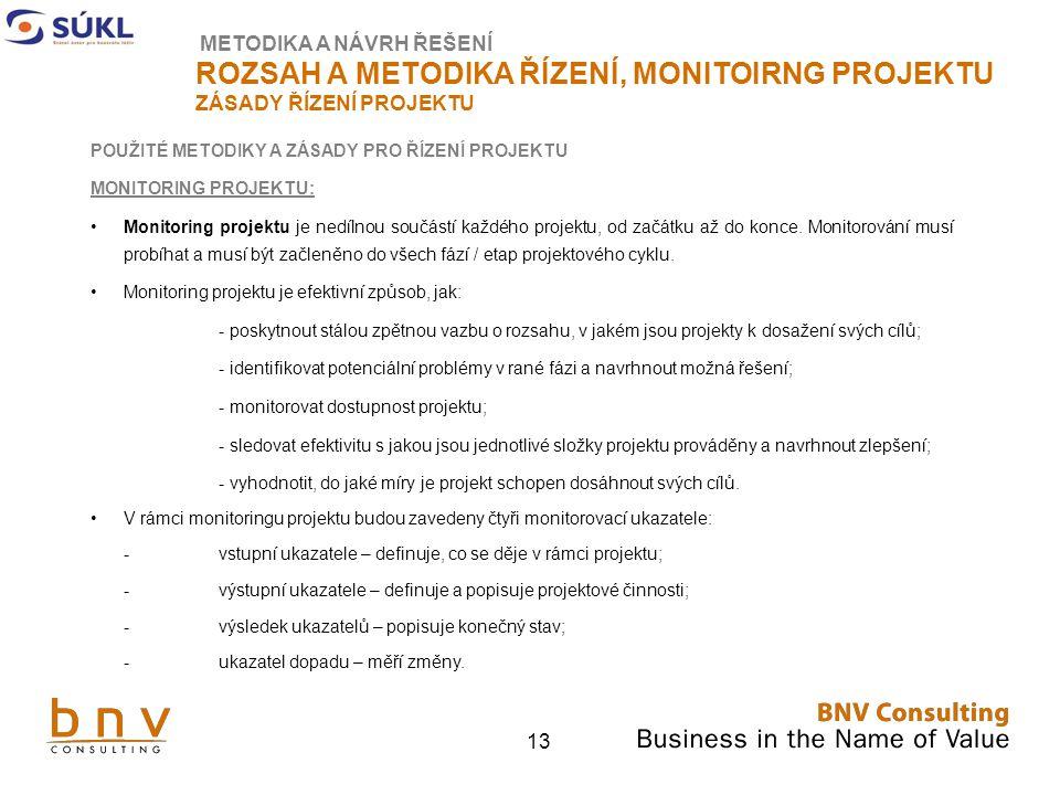 13 METODIKA A NÁVRH ŘEŠENÍ ROZSAH A METODIKA ŘÍZENÍ, MONITOIRNG PROJEKTU ZÁSADY ŘÍZENÍ PROJEKTU POUŽITÉ METODIKY A ZÁSADY PRO ŘÍZENÍ PROJEKTU MONITORING PROJEKTU: Monitoring projektu je nedílnou součástí každého projektu, od začátku až do konce.