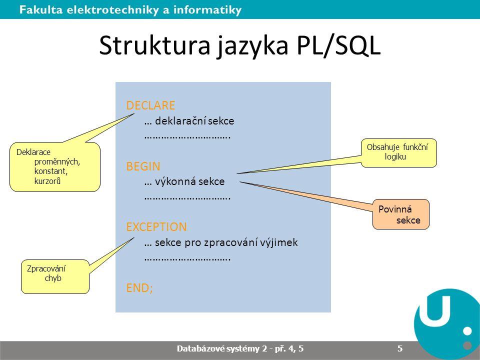Struktura jazyka PL/SQL DECLARE … deklarační sekce ………………………….