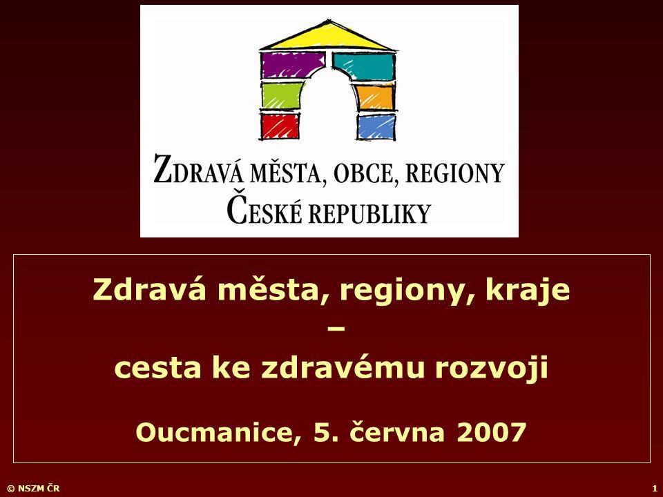 © NSZM ČR1 Zdravá města, regiony, kraje – cesta ke zdravému rozvoji Oucmanice, 5. června 2007