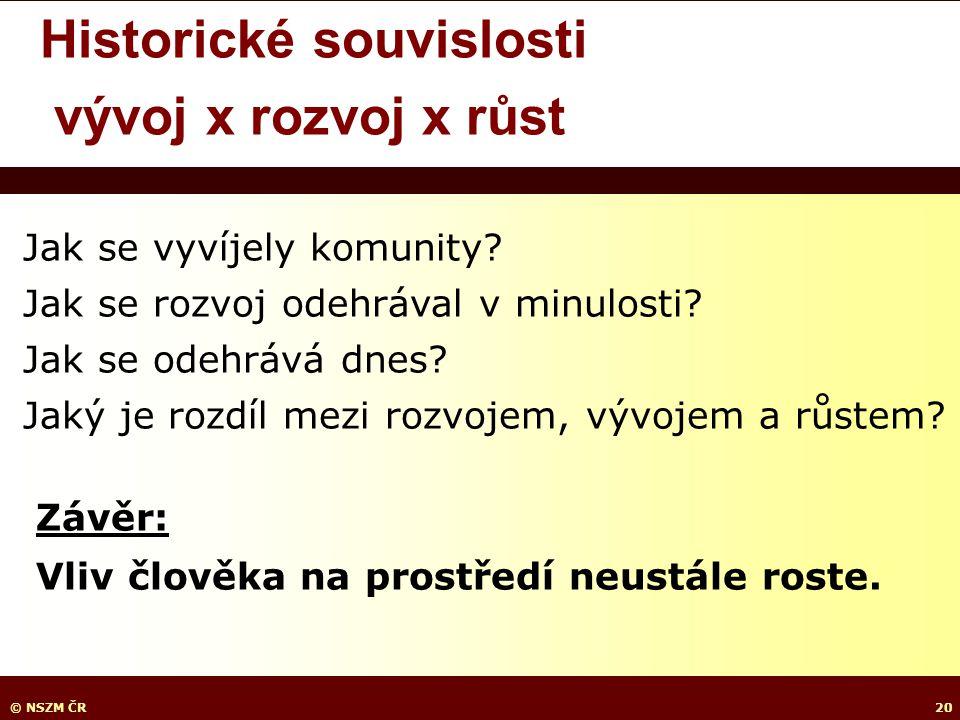 © NSZM ČR20 Historické souvislosti vývoj x rozvoj x růst Jak se vyvíjely komunity.