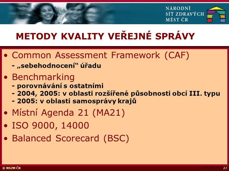 """© NSZM ČR27 METODY KVALITY VEŘEJNÉ SPRÁVY © NSZM ČR 2006 Common Assessment Framework (CAF) - """"sebehodnocení úřadu Benchmarking - porovnávání s ostatními - 2004, 2005: v oblasti rozšířené působnosti obcí III."""
