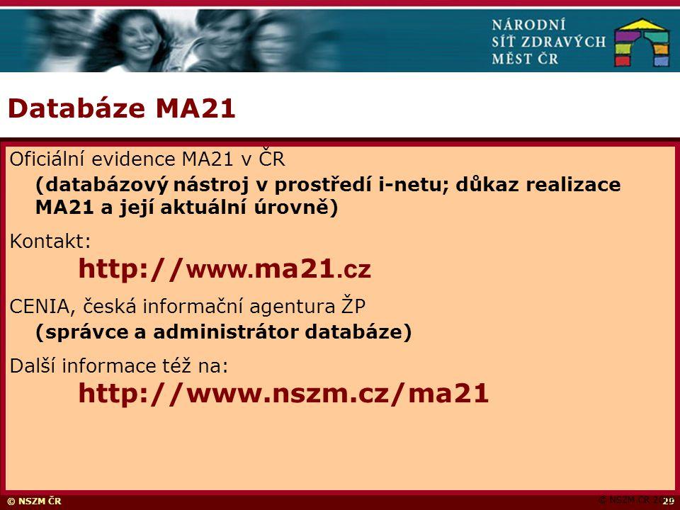 © NSZM ČR29 Databáze MA21 © NSZM ČR 2006 Oficiální evidence MA21 v ČR (databázový nástroj v prostředí i-netu; důkaz realizace MA21 a její aktuální úrovně) Kontakt: http:// www.