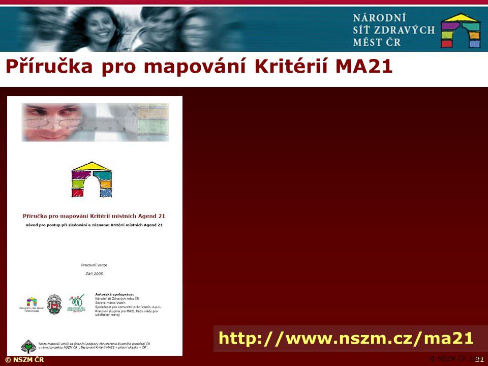 © NSZM ČR31 Příručka pro mapování Kritérií MA21 © NSZM ČR 2006 http://www.nszm.cz/ma21