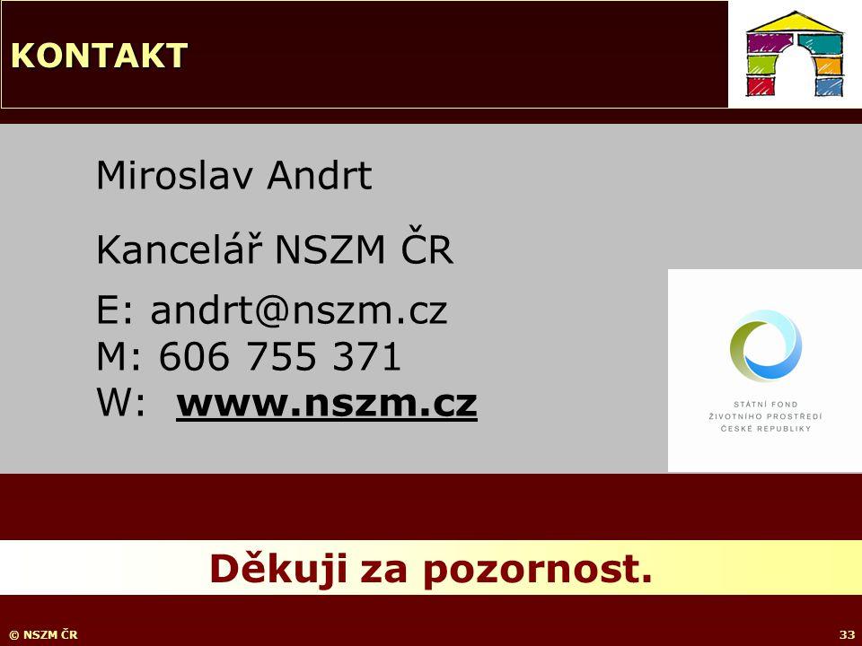 © NSZM ČR33 Miroslav Andrt Kancelář NSZM ČR E: andrt@nszm.cz M: 606 755 371 W: www.nszm.cz Děkuji za pozornost.