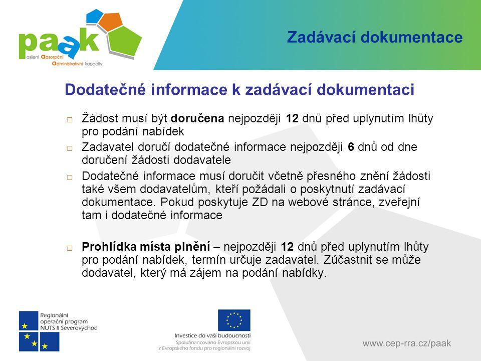 Zadávací dokumentace Dodatečné informace k zadávací dokumentaci  Žádost musí být doručena nejpozději 12 dnů před uplynutím lhůty pro podání nabídek 
