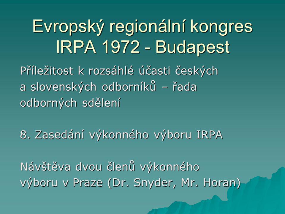 Evropský regionální kongres IRPA 1972 - Budapest Příležitost k rozsáhlé účasti českých a slovenských odborníků – řada odborných sdělení 8. Zasedání vý