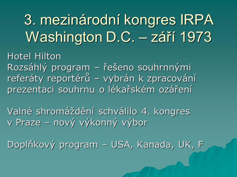 3. mezinárodní kongres IRPA Washington D.C. – září 1973 Hotel Hilton Rozsáhlý program – řešeno souhrnnými referáty reportérů – vybrán k zpracování pre