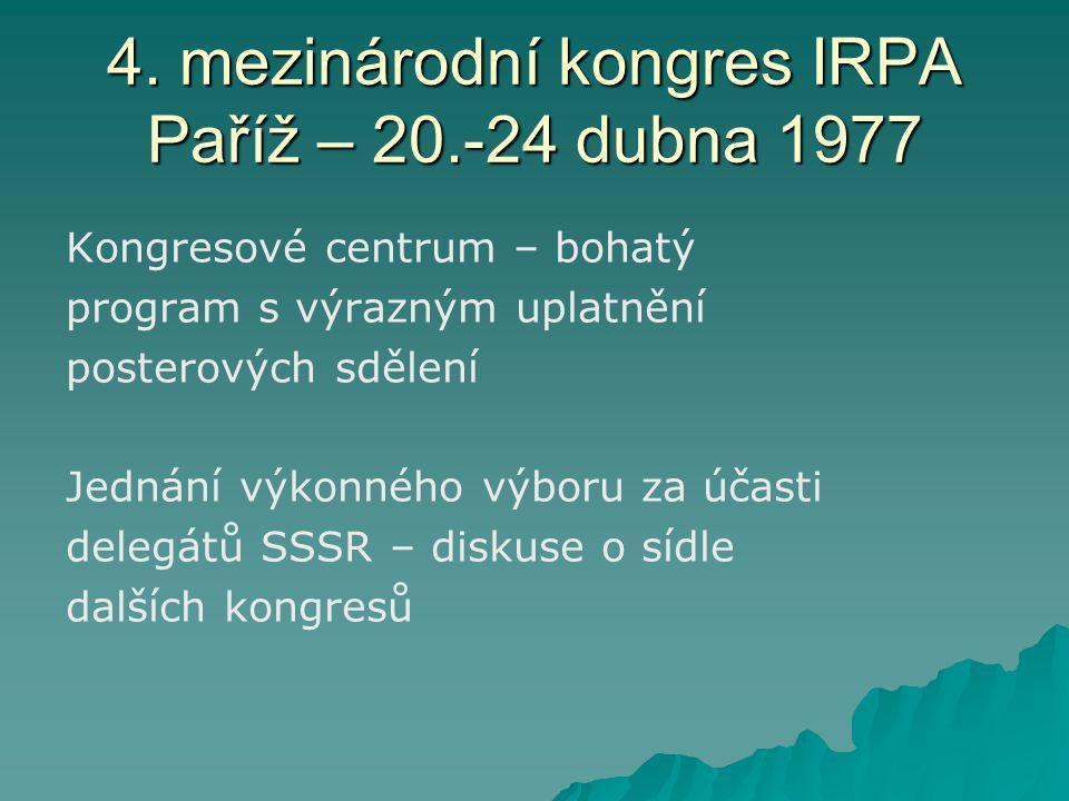 4. mezinárodní kongres IRPA Paříž – 20.-24 dubna 1977 Kongresové centrum – bohatý program s výrazným uplatnění posterových sdělení Jednání výkonného v