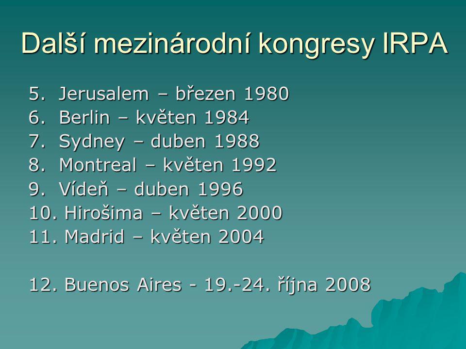 Další mezinárodní kongresy IRPA 5. Jerusalem – březen 1980 6. Berlin – květen 1984 7. Sydney – duben 1988 8. Montreal – květen 1992 9. Vídeň – duben 1