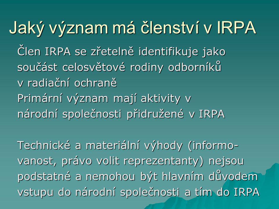 Jaký význam má členství v IRPA Člen IRPA se zřetelně identifikuje jako součást celosvětové rodiny odborníků v radiační ochraně Primární význam mají ak