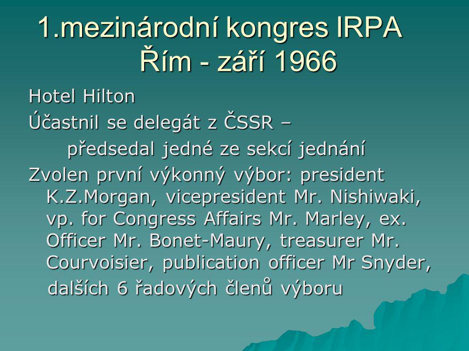 1.mezinárodní kongres IRPA Řím - září 1966 Hotel Hilton Účastnil se delegát z ČSSR – předsedal jedné ze sekcí jednání předsedal jedné ze sekcí jednání