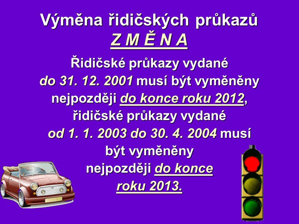 Výměna řidičských průkazů Z M Ě N A Řidičské průkazy vydané do 31.