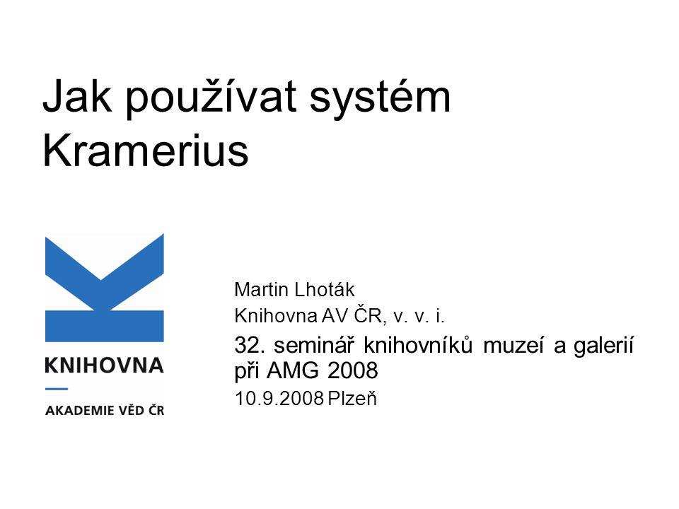 Jak používat systém Kramerius Martin Lhoták Knihovna AV ČR, v.
