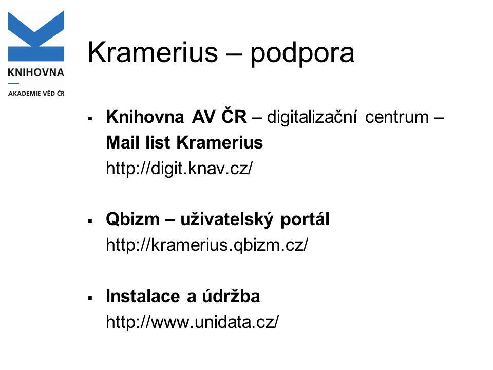 Kramerius – podpora  Knihovna AV ČR – digitalizační centrum – Mail list Kramerius http://digit.knav.cz/  Qbizm – uživatelský portál http://kramerius.qbizm.cz/  Instalace a údržba http://www.unidata.cz/