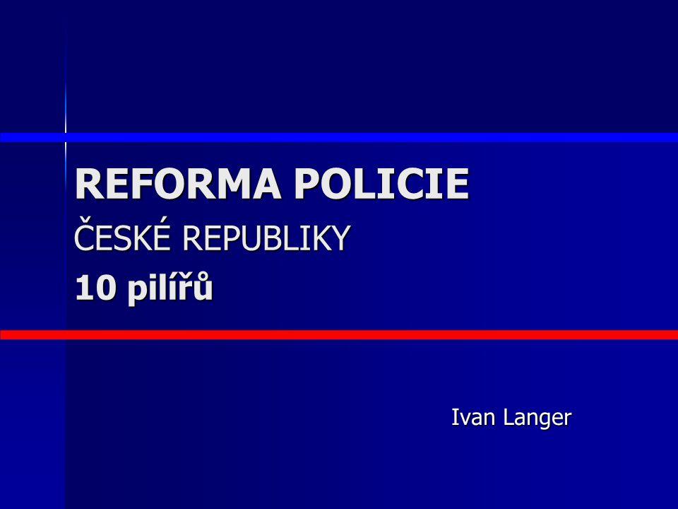 REFORMA POLICIE ČESKÉ REPUBLIKY Systém školství a vzdělávání 9. 10 pilířů