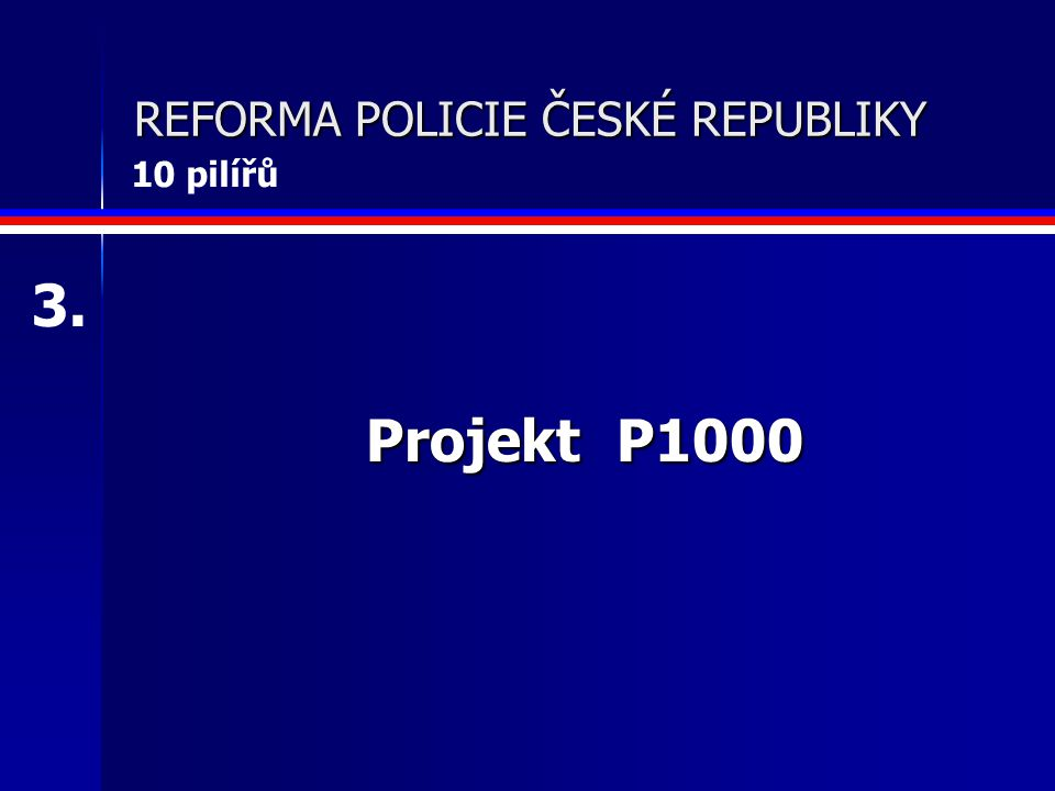 REFORMA POLICIE ČESKÉ REPUBLIKY Územní členění Policie ČR 4. 10 pilířů