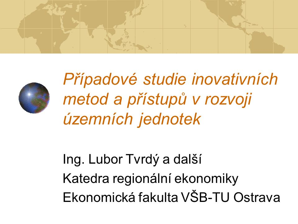 Případové studie inovativních metod a přístupů v rozvoji územních jednotek Ing.