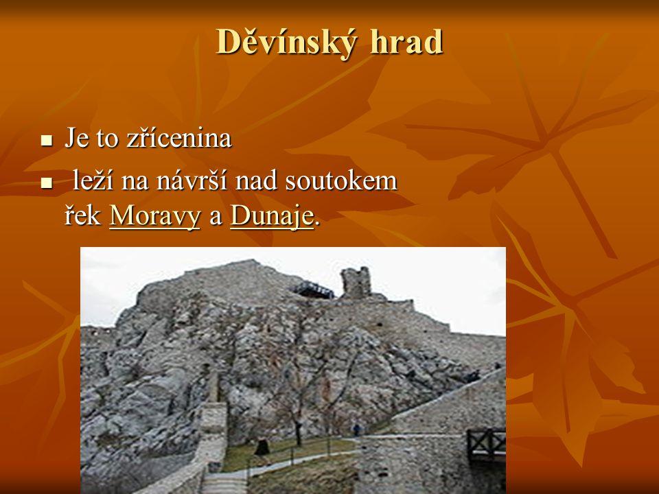 Děvínský hrad Je to zřícenina Je to zřícenina leží na návrší nad soutokem řek Moravy a Dunaje.