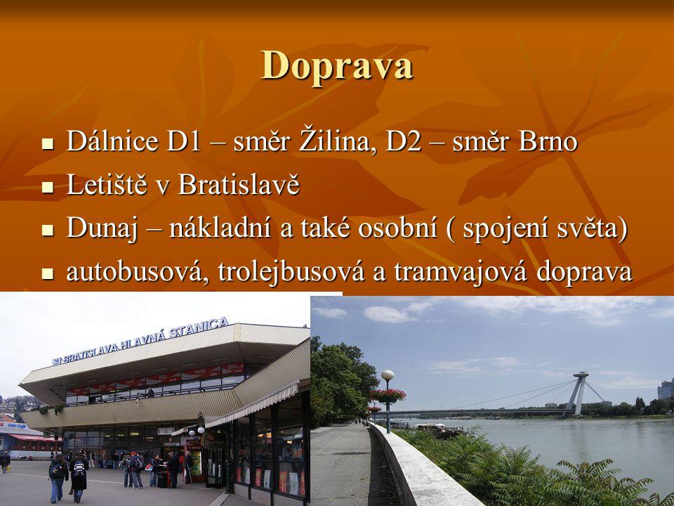 Doprava Dálnice D1 – směr Žilina, D2 – směr Brno Dálnice D1 – směr Žilina, D2 – směr Brno Letiště v Bratislavě Letiště v Bratislavě Dunaj – nákladní a také osobní ( spojení světa) Dunaj – nákladní a také osobní ( spojení světa) autobusová, trolejbusová a tramvajová doprava autobusová, trolejbusová a tramvajová doprava
