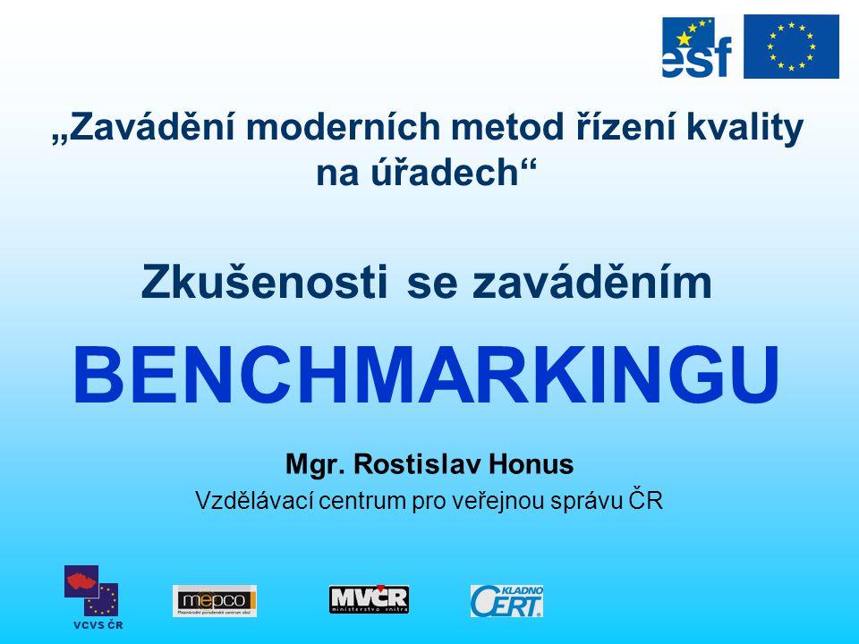 """VCVS ČR """"Zavádění moderních metod řízení kvality na úřadech"""" Zkušenosti se zaváděním BENCHMARKINGU Mgr. Rostislav Honus Vzdělávací centrum pro veřejno"""