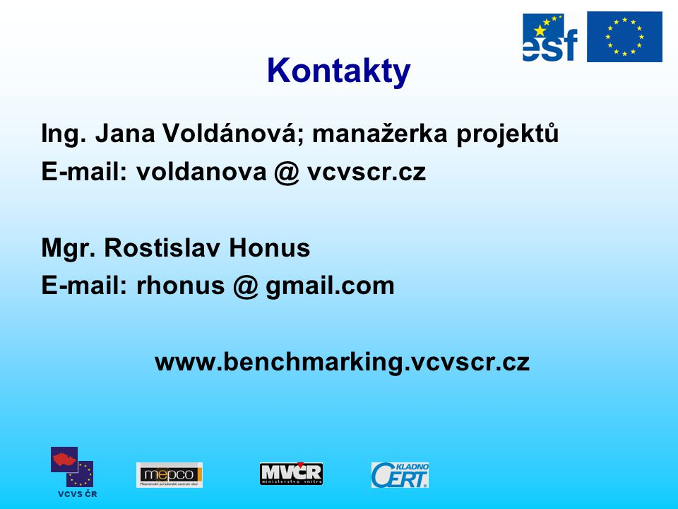 VCVS ČR Kontakty Ing. Jana Voldánová; manažerka projektů E-mail: voldanova @ vcvscr.cz Mgr. Rostislav Honus E-mail: rhonus @ gmail.com www.benchmarkin
