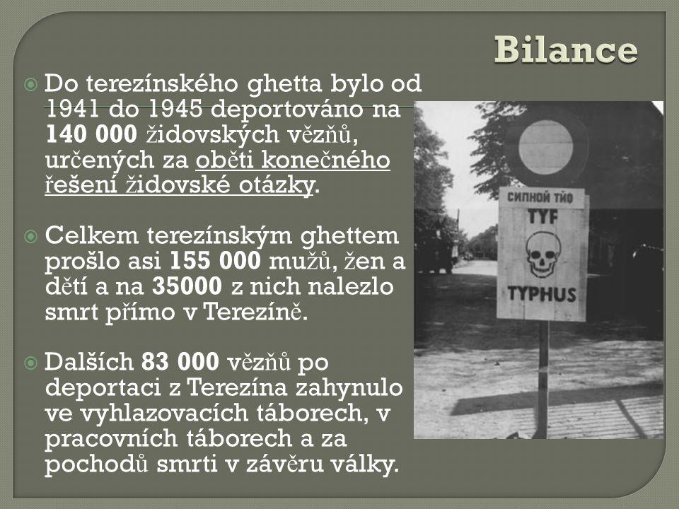  Do terezínského ghetta bylo od 1941 do 1945 deportováno na 140 000 ž idovských v ě z ňů, ur č ených za ob ě ti kone č ného ř ešení ž idovské otázky.