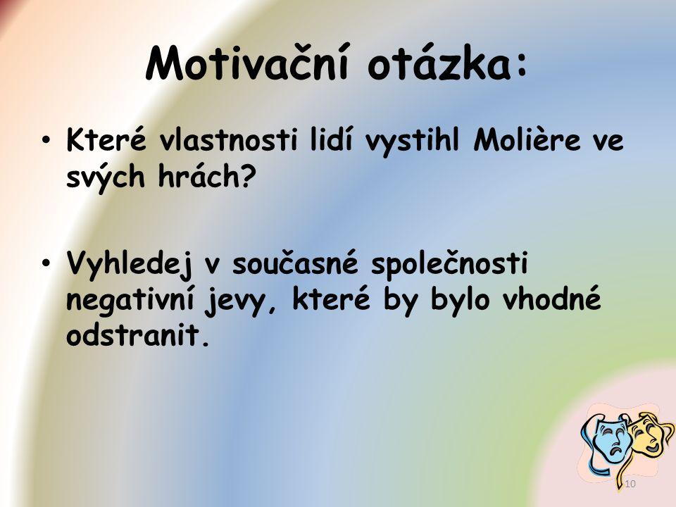 Motivační otázka: Které vlastnosti lidí vystihl Molière ve svých hrách? Vyhledej v současné společnosti negativní jevy, které by bylo vhodné odstranit