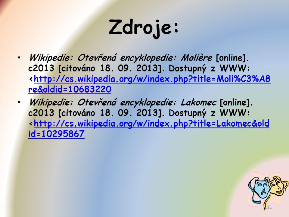 Zdroje: Wikipedie: Otevřená encyklopedie: Molière [online]. c2013 [citováno 18. 09. 2013]. Dostupný z WWW: <http://cs.wikipedia.org/w/index.php?title=
