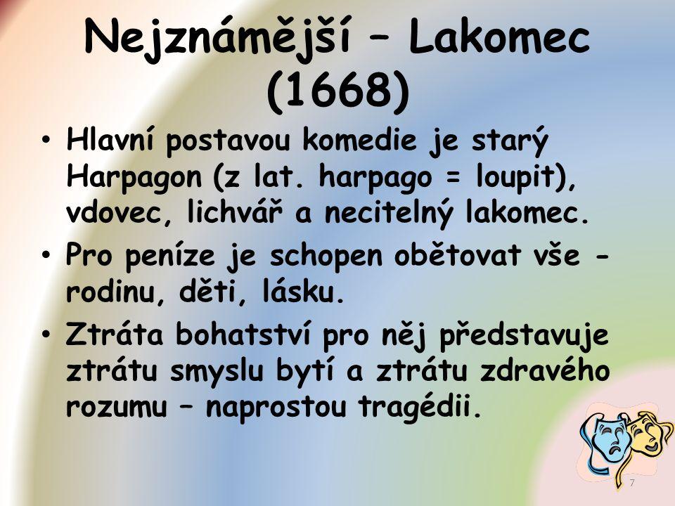 Nejznámější – Lakomec (1668) Hlavní postavou komedie je starý Harpagon (z lat. harpago = loupit), vdovec, lichvář a necitelný lakomec. Pro peníze je s