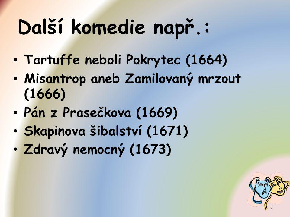 Další komedie např.: Tartuffe neboli Pokrytec (1664) Misantrop aneb Zamilovaný mrzout (1666) Pán z Prasečkova (1669) Skapinova šibalství (1671) Zdravý
