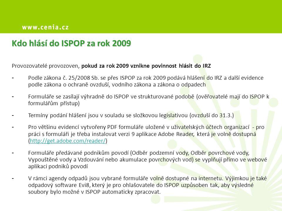 Kdo hlásí do ISPOP za rok 2009 Provozovatelé provozoven, pokud za rok 2009 vznikne povinnost hlásit do IRZ - Podle zákona č.