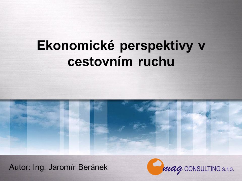 Ekonomické perspektivy v cestovním ruchu Autor: Ing. Jaromír Beránek