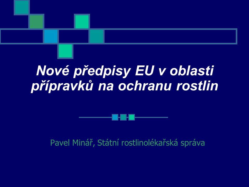 Nové předpisy EU v oblasti přípravků na ochranu rostlin Pavel Minář, Státní rostlinolékařská správa