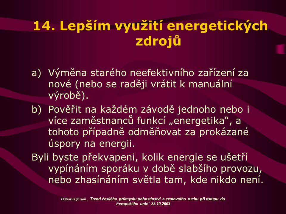 14. Lepším využití energetických zdrojů a)Výměna starého neefektivního zařízení za nové (nebo se raději vrátit k manuální výrobě). b)Pověřit na každém