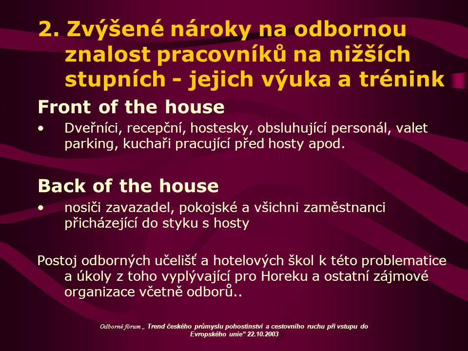 2. Zvýšené nároky na odbornou znalost pracovníků na nižších stupních - jejich výuka a trénink Front of the house Dveřníci, recepční, hostesky, obsluhu