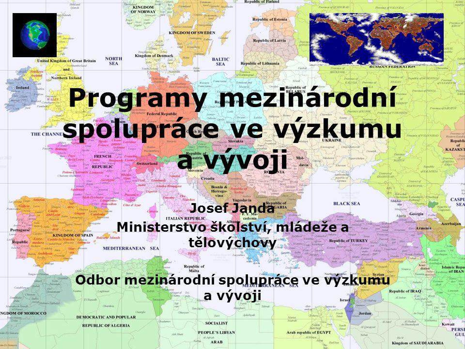 Programy mezinárodní spolupráce ve výzkumu a vývoji Josef Janda Ministerstvo školství, mládeže a tělovýchovy Odbor mezinárodní spolupráce ve výzkumu a vývoji