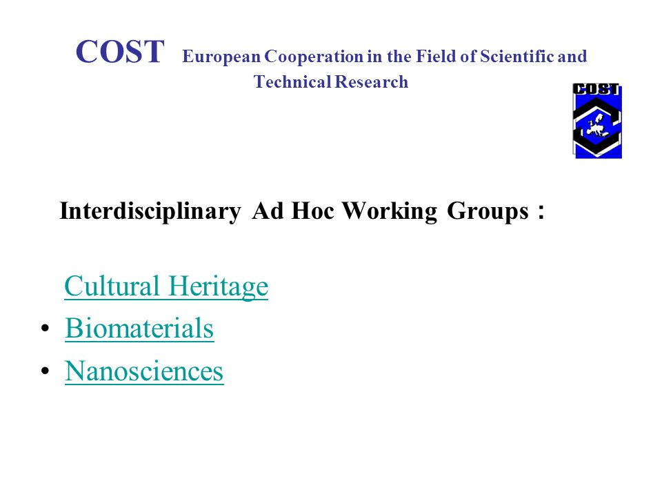COST European Cooperation in the Field of Scientific and Technical Research Interdisciplinary Ad Hoc Working Groups : Cultural Heritage Biomaterials Nanosciences