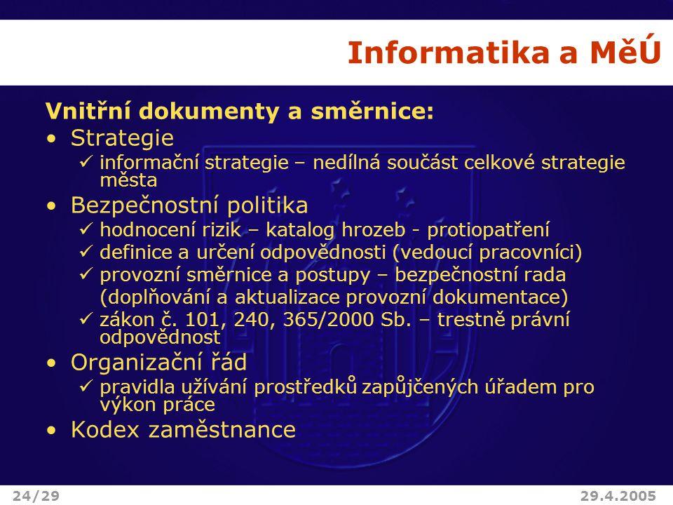 Informatika a MěÚ Vnitřní dokumenty a směrnice: Strategie informační strategie – nedílná součást celkové strategie města Bezpečnostní politika hodnoce