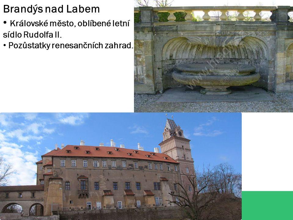 Brandýs nad Labem Královské město, oblíbené letní sídlo Rudolfa II. Pozůstatky renesančních zahrad.