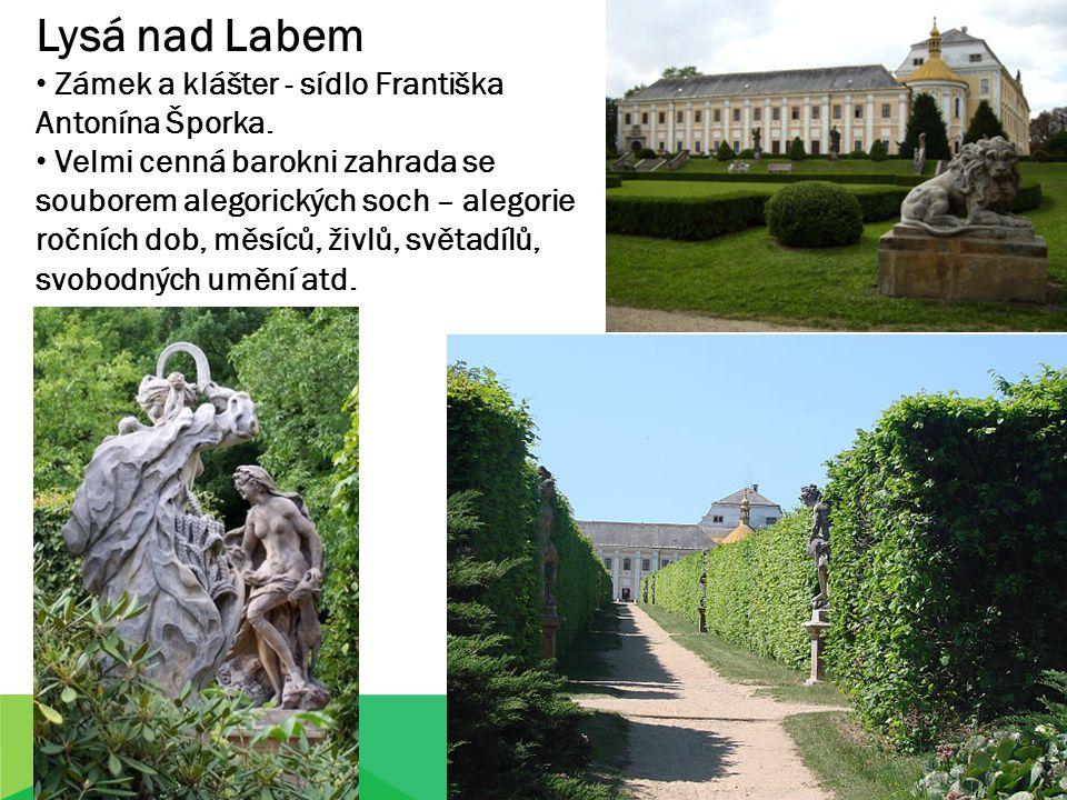 Lysá nad Labem Zámek a klášter - sídlo Františka Antonína Šporka. Velmi cenná barokni zahrada se souborem alegorických soch – alegorie ročních dob, mě