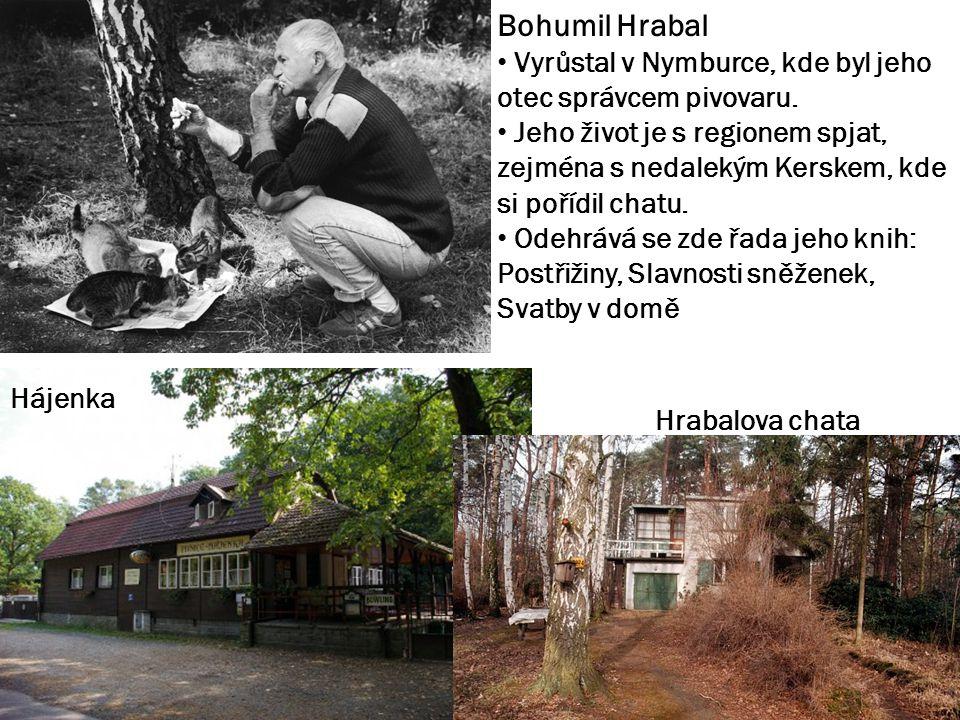 Bohumil Hrabal Vyrůstal v Nymburce, kde byl jeho otec správcem pivovaru. Jeho život je s regionem spjat, zejména s nedalekým Kerskem, kde si pořídil c