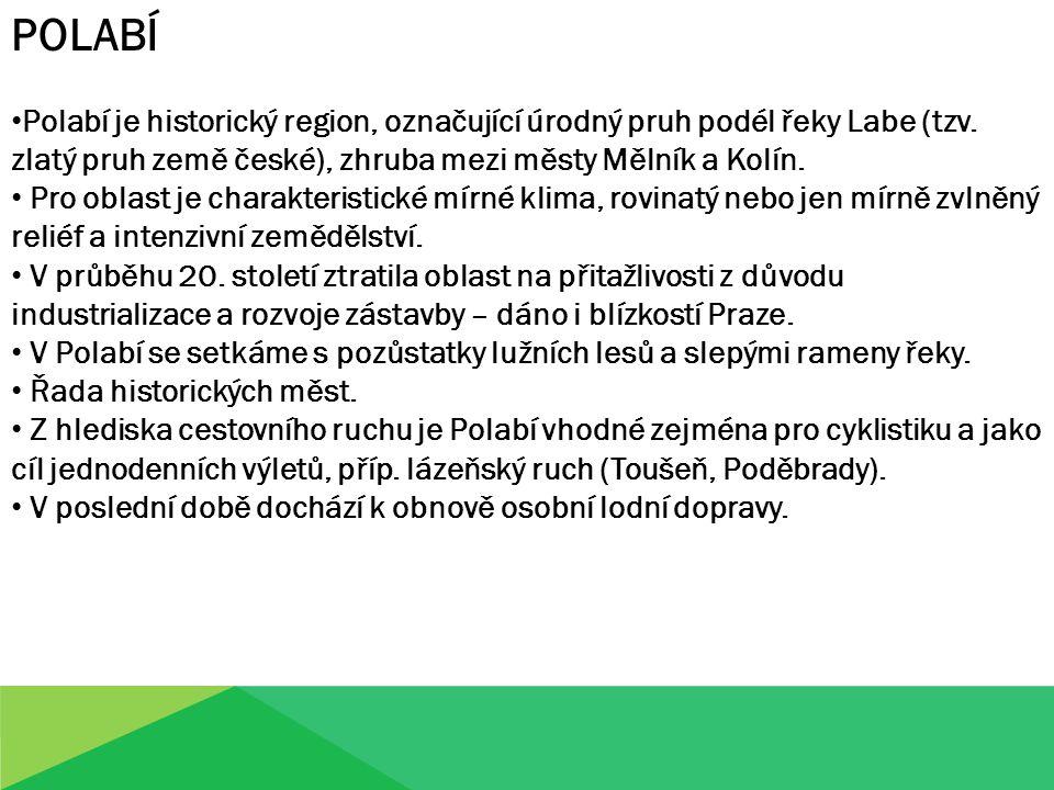 Polabí je historický region, označující úrodný pruh podél řeky Labe (tzv. zlatý pruh země české), zhruba mezi městy Mělník a Kolín. Pro oblast je char