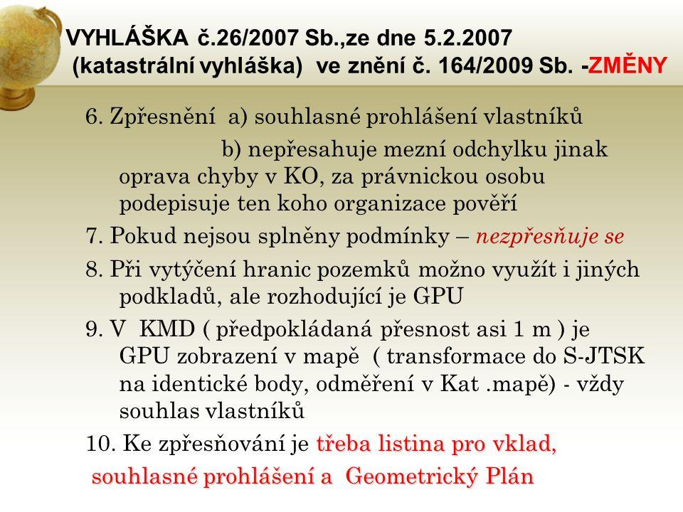 VYHLÁŠKA č.26/2007 Sb.,ze dne 5.2.2007 (katastrální vyhláška) ve znění č. 164/2009 Sb. -ZMĚNY 6. Zpřesnění a) souhlasné prohlášení vlastníků b) nepřes