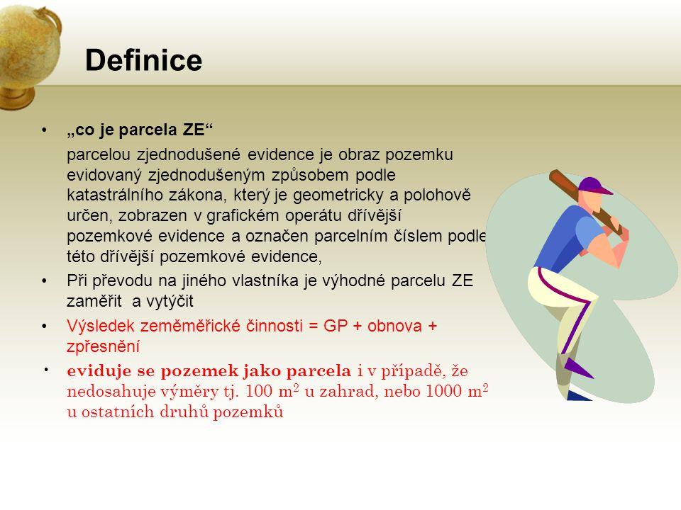 """Definice """"co je parcela ZE"""" parcelou zjednodušené evidence je obraz pozemku evidovaný zjednodušeným způsobem podle katastrálního zákona, který je geom"""
