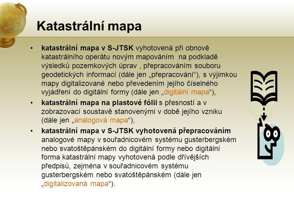 Katastrální mapa katastrální mapa v S-JTSK vyhotovená při obnově katastrálního operátu novým mapováním na podkladě výsledků pozemkových úprav, přeprac